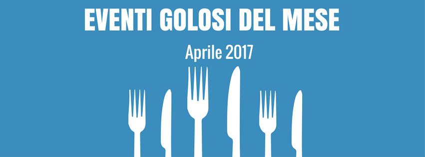 Eventi golosi del mese Aprile 2017