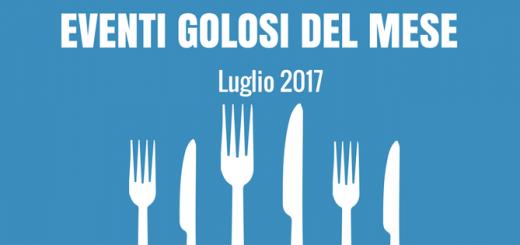 Eventi golosi Luglio 2017